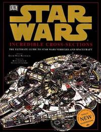 Star War incredible cross-sections: the ultimate guide to Star Wars vehicles and spacecraft
