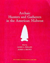 ARCHAIC HUNTERS AND GATHERERS IN THE AMERICAN MIDWEST - NEW WORLD ARCHAEOLOGICAL RECORD