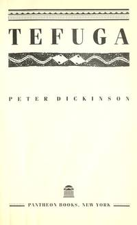 Tefuga; a Novel of Suspense by Peter Dickinson - 1st Edition - 1986 - from Ballard Book Barn and Biblio.co.uk