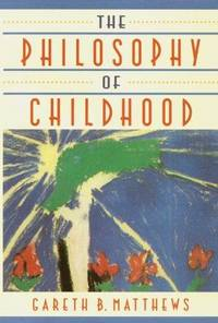 The Philosophy of Childhood by Gareth B. Matthews - Hardcover - 1995 - from Avenue Victor Hugo Books LLC and Biblio.com