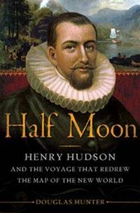 Half Moon: Henry Hudson and the Voyage That Redrew the Map of