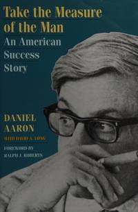 Take the Measure of the Man: An American Success Story Aaron, Daniel and Long, David A