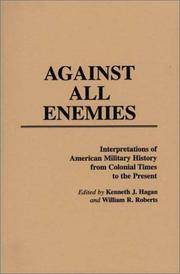 Against All Enemies: Interpretations of American Military History from Colonial Times to the Present (Contributions in Military Studies)