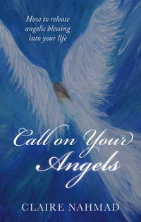 Call on Your Angels: How to Release Angelic Blessings into Your Life by  Claire Nahmad - Paperback - Reprint - 2014-04-22 - from Academic Book Solutions Inc. (SKU: ABS-1444-1200)