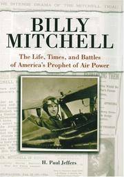 Billy Mitchell  The Life, Times and Battles of America's Prophet of Air  Power