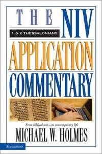 1 and 2 Thessalonians : The NIV Application Commentary from Biblical Text - to Contemporary Life (NIV Application Commentary)