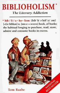 BIBLIOHOLISM - The Literary Addiction by  Tom RAABE - Paperback - 1991 - from Bradley's Books and Biblio.com
