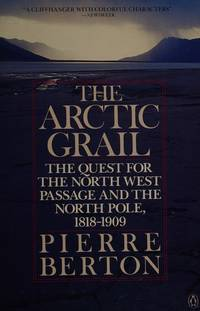 image of Arctic Grail, The: The Quest for the Northwest Passage and the North Pole, 1818-1909