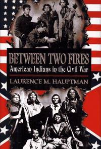 BETWEEN TWO FIRES; AMERICAN INDIANS IN THE CIVIL WAR