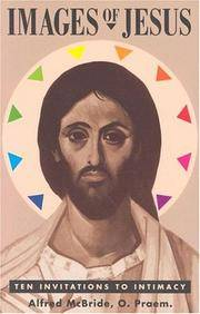Images of Jesus: Ten Invitations to Intimacy by McBride, Alfred