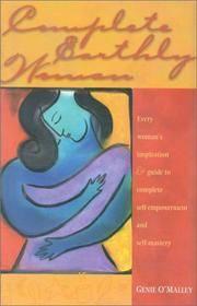 Complete Earthly Woman : Every Woman's Inspiration and Guide to Complete Self-Empowerment and...