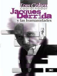 Jacques Derrida y las humanidades: Un lector crítico