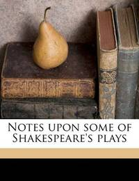 Notes Upon Some Of Shakespeare's Plays
