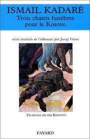 Trois chants funèbres pour le Kosovo / Ismail Kadaré ; récits traduits de...