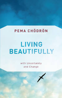 LIVING BEAUTIFULLY: With Uncertainty & Change (q) (new edition)