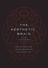 Aesthetic Brain : How We Evolved To Desire Beauty And Enjoy Art (HC)