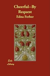 Cheerful--By Request by Edna Ferber - Paperback - 2008-01-21 - from Ergodebooks and Biblio.com