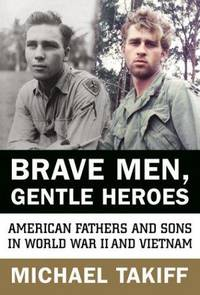 Brave Men, Gentle Heroes; American Fathers and Sons in World War II and Vietnam
