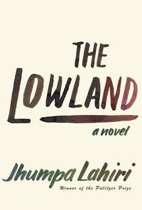 The Lowland by  Sunil [Reader]  Jhumpa; Malhotra - 2013-09-24 - from Hilltop Book Shop and Biblio.com
