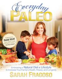 Everyday Paleo:  Embracing a Natural Diet and Lifestyle