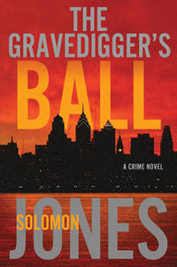 The Gravedigger's Ball by Solomon Jones - 1st, stated - 2011-10 - from Bright Beacon Books (SKU: M002056)