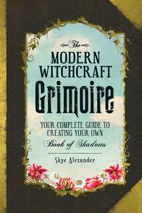 MODERN WITCHCRAFT GRIMOIRE: Your Complete Guide To Creating Your Own Book Of Shadows (H)