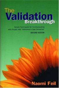 The Validation Breakthrough: Simple Techniques for Communicating with People with...