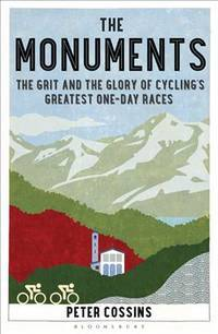 The Monuments: The Grit and the Glory of Cycling?s Greatest One-day Races