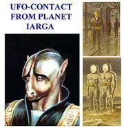 UFO...Contact from Planet IARGA, A Report of the Investigation Stefan Denaerde and Wendelle Stevens