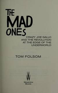 The Mad Ones. Crazy Joe Gallo and the Revolution at the Edge of the Underworld