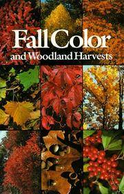 FALL COLOR AND WOODLAND HARVESTS: A Guide to the More Colorful Fall Leaves and Fruits of the...