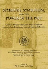 Symbiosis, Symbolism, and the Power of the Past: Canaan, Ancient Israel, and Their Neighbors from...