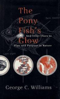 The Pony Fish\'s Glow: And Other Clues to Plan and Purpose in Nature