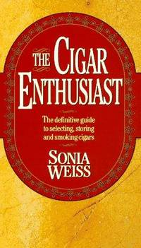 The Cigar Enthusiast: The Definitive Guide to Selecting, Storing and Smoking Cigars