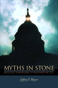 Myths in Stone: Religious Dimensions of Washington, D.C