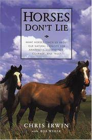 Horses Don't Lie: What Horses Teach Us About Our Natural Capacity for Awareness, Confidence,...