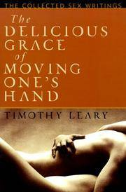 Delicious Grace of Moving One's Hand, The: The Collected Sex Writings