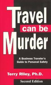 Travel Can Be Murder : A business traveler's guide to personal safety