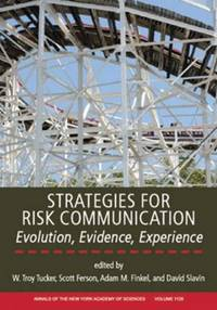 Strategies for Risk Communication: Evolution, Evidence, Experience, Volume 1128 (Annals of the...