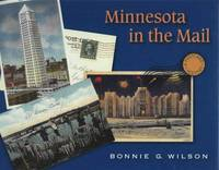 Minnesota in the Mail: A Postcard History by Bonnie G Wilson - First Edition - 2004 - from Fireside Bookshop (SKU: 061710)