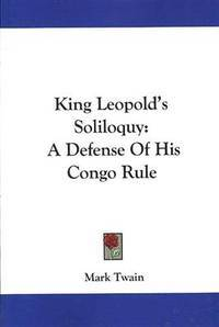 image of King Leopold's Soliloquy: A Defense Of His Congo Rule