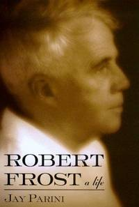 Robert Frost: A Life by Parini, Jay - 1999