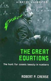The Great Equations: The Hunt For Cosmic Beauty In Numbers