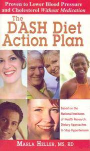 The DASH Diet Action Plan: Based on the National Institutes of Health Research: Dietary...