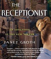 The Receptionist: An Education at The New Yorker [AUDIOBOOK]