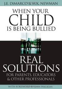 When Your Child is Being Bullied Real Solutions for Parents, Educators & Other Professionals