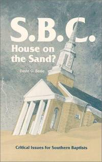 S. B. C. House on the Sand?: Critical Issues for Southern Baptists
