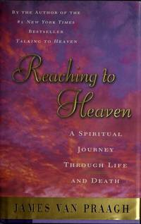 Reaching to Heaven A Spiritual Journey through Life and Death