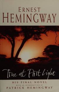 True At First Light by Ernest Hemingway - First edition - 1999 - from Stephen Howell (SKU: 268)