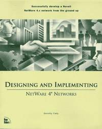 Designing and Implementing Netware 4 Networks
